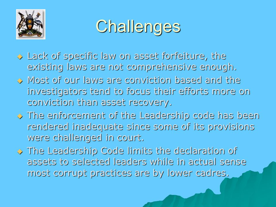 Challenges  Lack of specific law on asset forfeiture, the existing laws are not comprehensive enough.