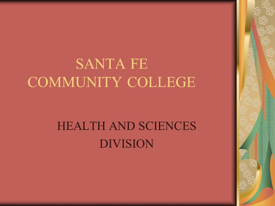 SANTA FE COMMUNITY COLLEGE HEALTH AND SCIENCES DIVISION