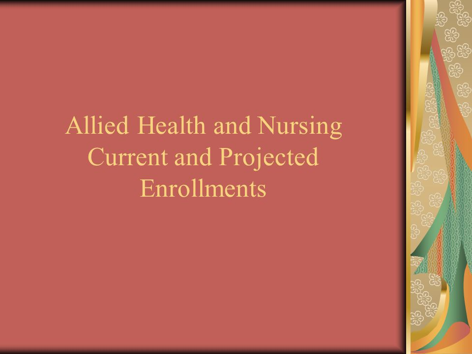 Allied Health and Nursing Current and Projected Enrollments