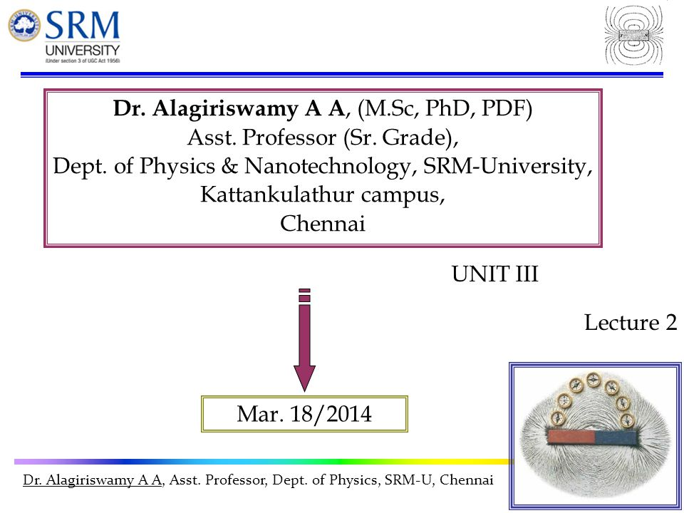 Dr. Alagiriswamy A A, Asst. Professor, Dept. of Physics, SRM-U, Chennai Dr.