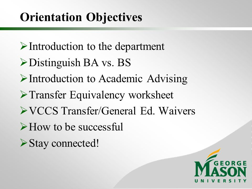 Orientation Objectives  Introduction to the department  Distinguish BA vs.