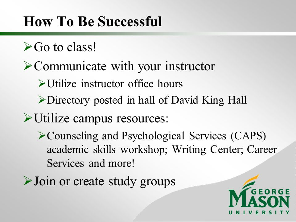 How To Be Successful  Go to class.