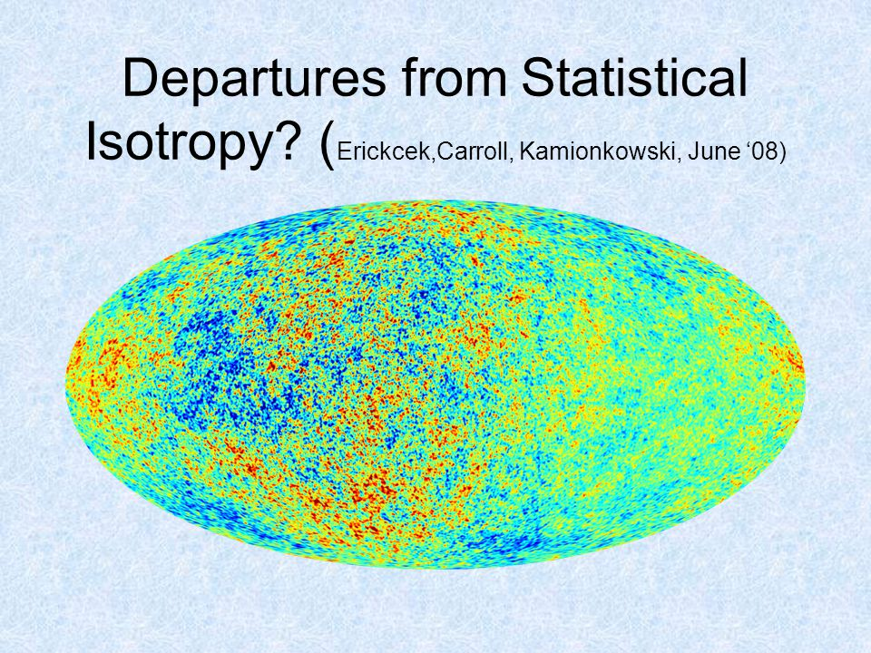 Departures from Statistical Isotropy ( Erickcek,Carroll, Kamionkowski, June '08)