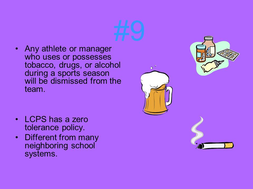 #9 Any athlete or manager who uses or possesses tobacco, drugs, or alcohol during a sports season will be dismissed from the team.