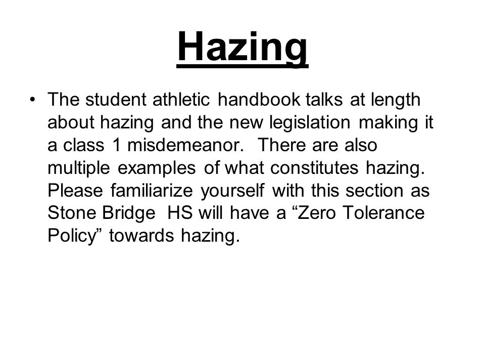Hazing The student athletic handbook talks at length about hazing and the new legislation making it a class 1 misdemeanor.