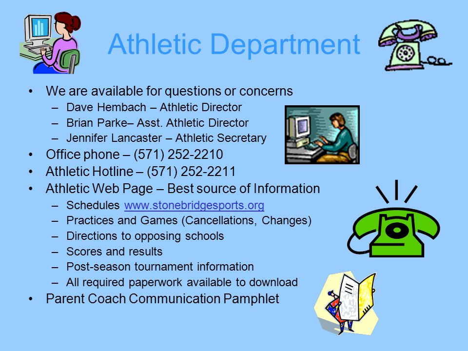 Athletic Department We are available for questions or concerns –Dave Hembach – Athletic Director –Brian Parke– Asst.