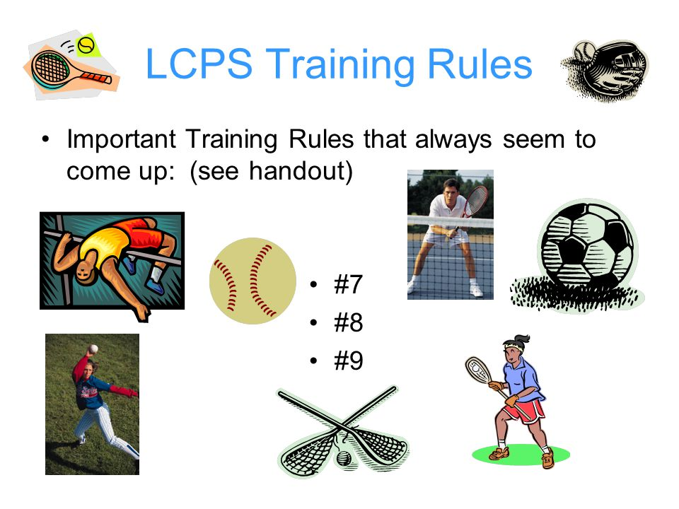 LCPS Training Rules Important Training Rules that always seem to come up: (see handout) #7 #8 #9