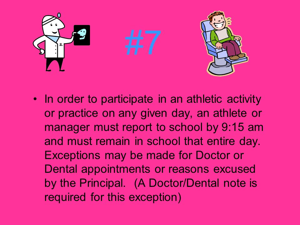 #7 In order to participate in an athletic activity or practice on any given day, an athlete or manager must report to school by 9:15 am and must remain in school that entire day.