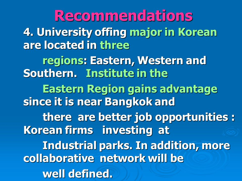 Recommendations 4. University offing major in Korean are located in three regions: Eastern, Western and Southern. Institute in the regions: Eastern, W