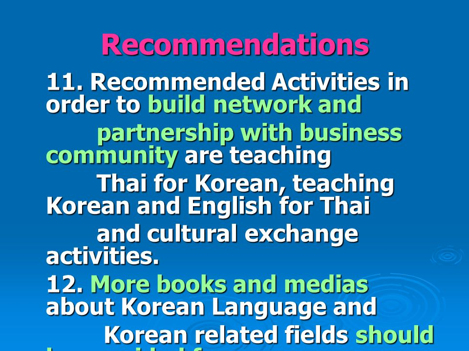 Recommendations 11. Recommended Activities in order to build network and partnership with business community are teaching partnership with business co