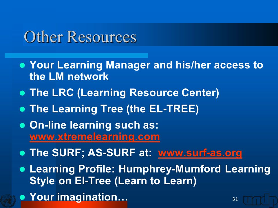 31 Other Resources Your Learning Manager and his/her access to the LM network The LRC (Learning Resource Center) The Learning Tree (the EL-TREE) On-li