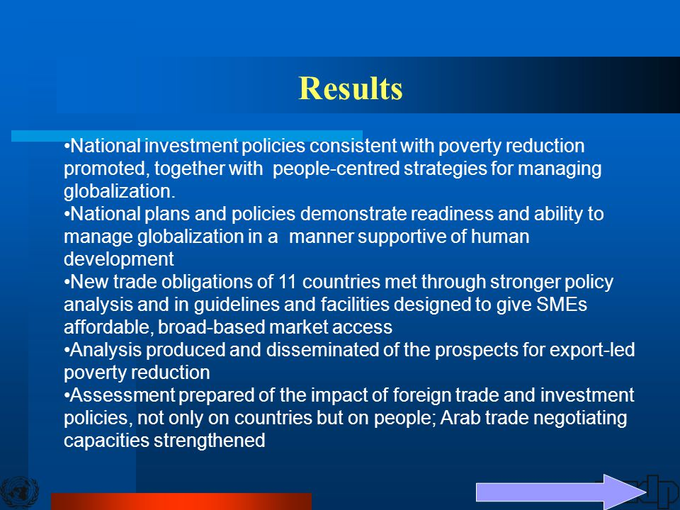 42 Results National investment policies consistent with poverty reduction promoted, together with people-centred strategies for managing globalization.
