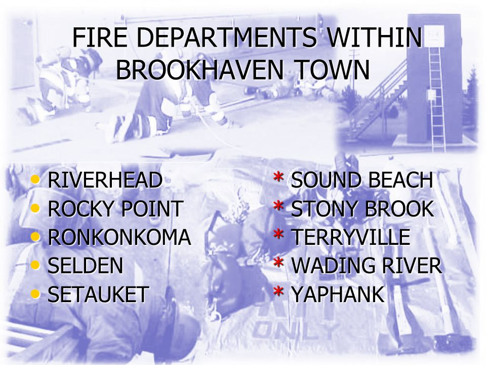FIRE DEPARTMENTS WITHIN BROOKHAVEN TOWN FIRE DEPARTMENTS WITHIN BROOKHAVEN TOWN RIVERHEAD* SOUND BEACH RIVERHEAD* SOUND BEACH ROCKY POINT* STONY BROOK ROCKY POINT* STONY BROOK RONKONKOMA* TERRYVILLE RONKONKOMA* TERRYVILLE SELDEN* WADING RIVER SELDEN* WADING RIVER SETAUKET* YAPHANK SETAUKET* YAPHANK