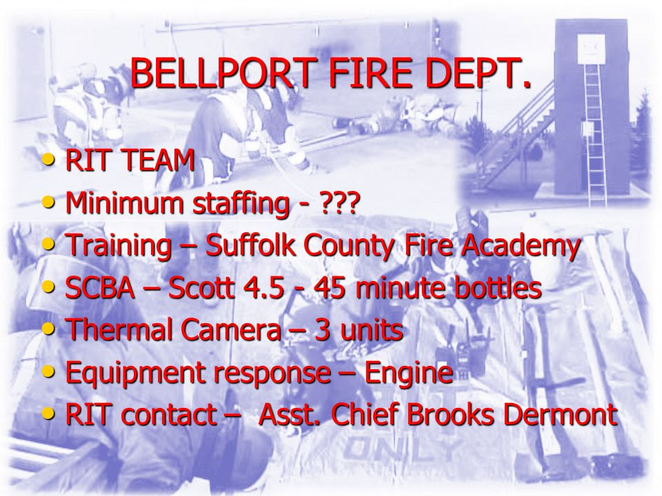 BELLPORT FIRE DEPT. RIT TEAM RIT TEAM Minimum staffing - ??.