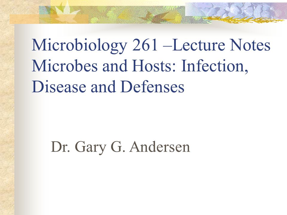 Microbiology 261 –Lecture Notes Microbes and Hosts: Infection, Disease and Defenses Dr.
