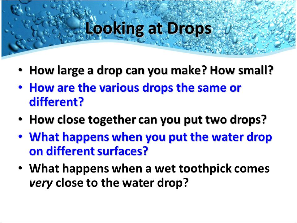 Looking at Drops How large a drop can you make. How small.