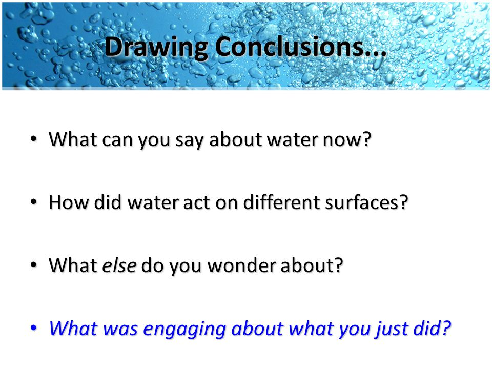 Drawing Conclusions... What can you say about water now.