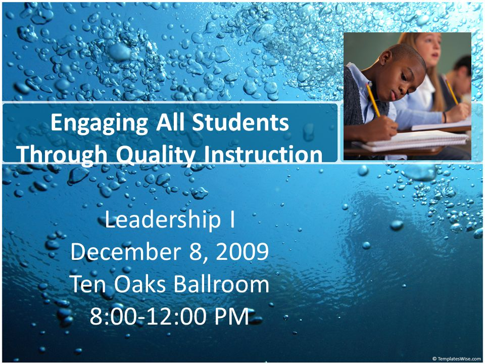 Engaging All Students Through Quality Instruction Leadership I December 8, 2009 Ten Oaks Ballroom 8:00-12:00 PM