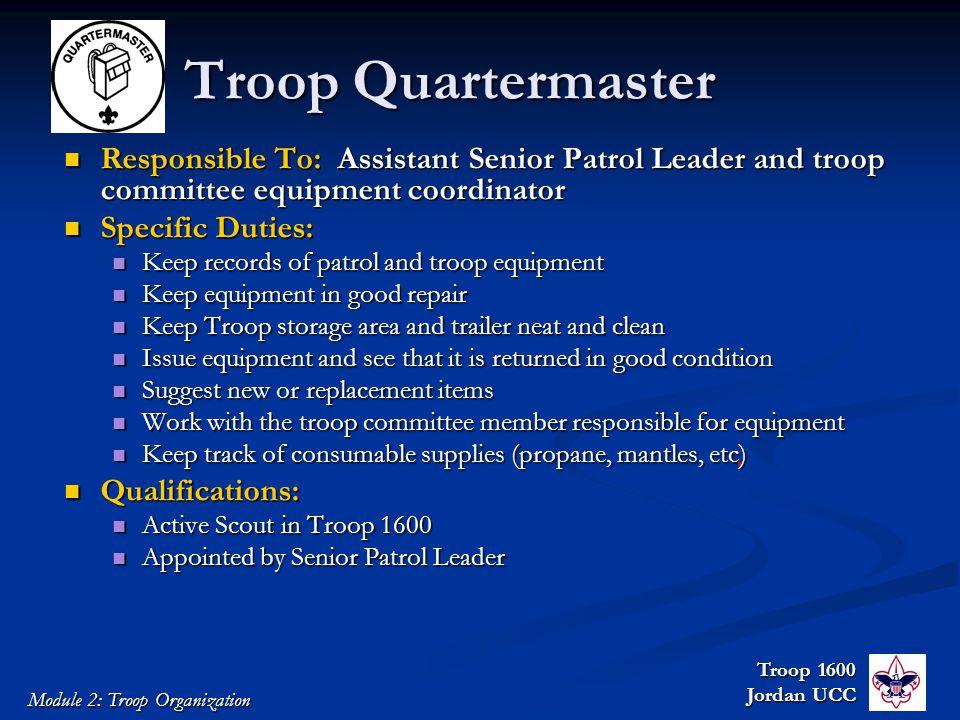Troop 1600 Jordan UCC Module 2: Troop Organization Troop Quartermaster Responsible To: Assistant Senior Patrol Leader and troop committee equipment co