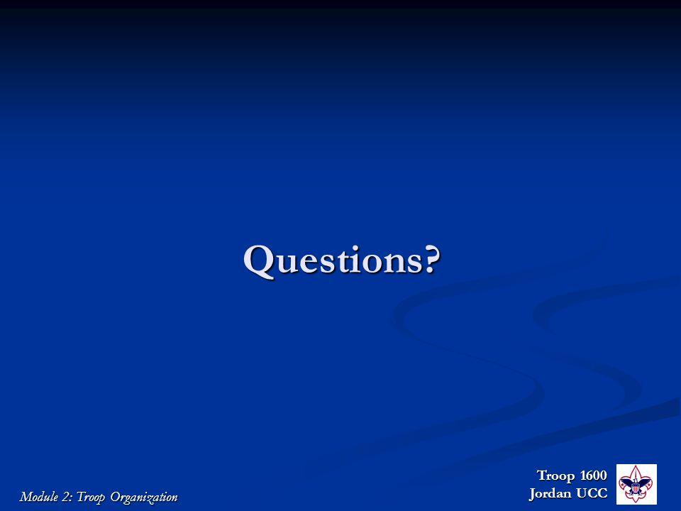 Troop 1600 Jordan UCC Module 2: Troop Organization Questions?