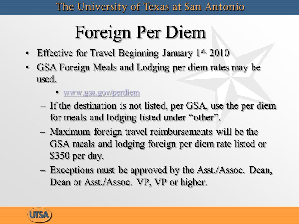 Foreign Per Diem Effective for Travel Beginning January 1 st, 2010Effective for Travel Beginning January 1 st, 2010 GSA Foreign Meals and Lodging per diem rates may be used.GSA Foreign Meals and Lodging per diem rates may be used.