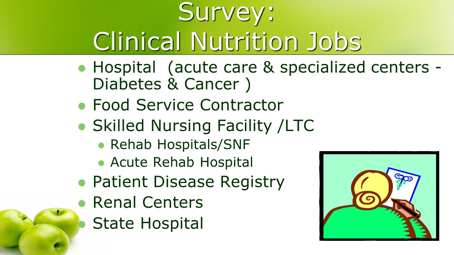 Survey: Clinical Nutrition Jobs Hospital (acute care & specialized centers - Diabetes & Cancer ) Food Service Contractor Skilled Nursing Facility /LTC Rehab Hospitals/SNF Acute Rehab Hospital Patient Disease Registry Renal Centers State Hospital