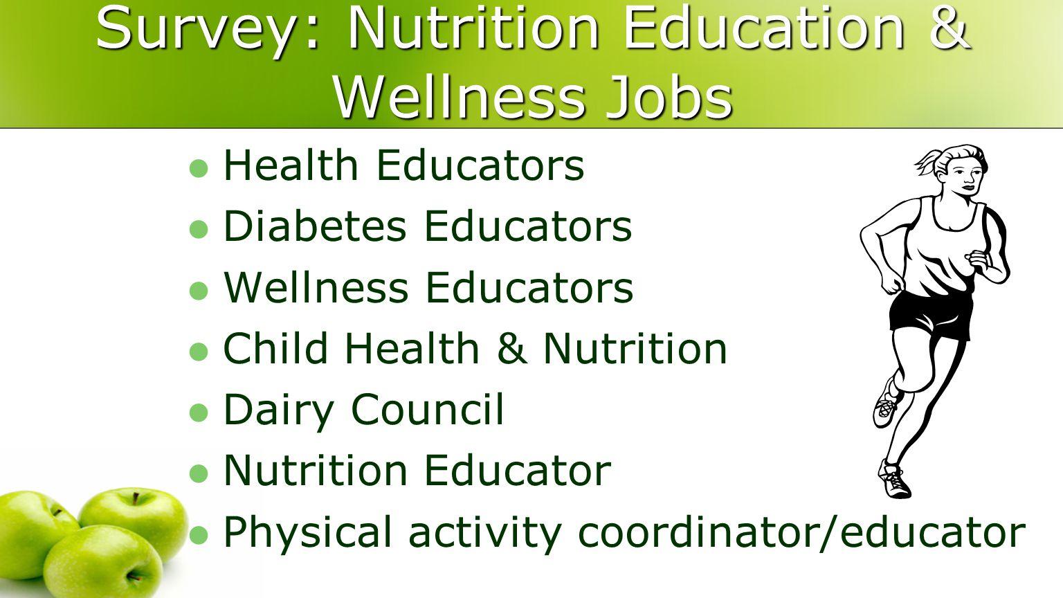 Survey: Nutrition Education & Wellness Jobs Health Educators Diabetes Educators Wellness Educators Child Health & Nutrition Dairy Council Nutrition Educator Physical activity coordinator/educator