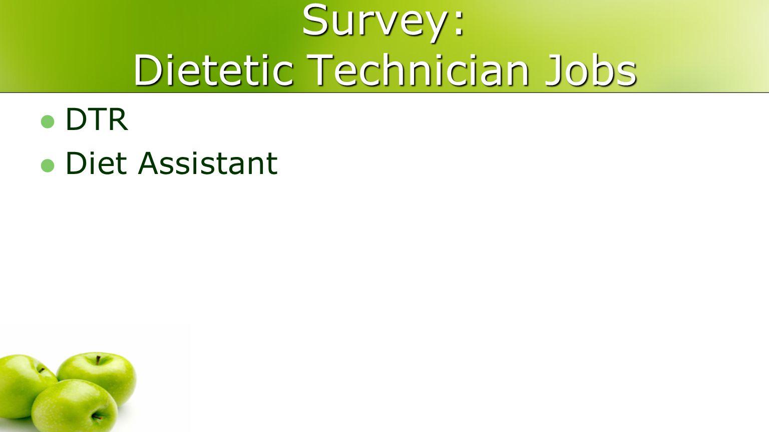 Survey: Dietetic Technician Jobs DTR Diet Assistant