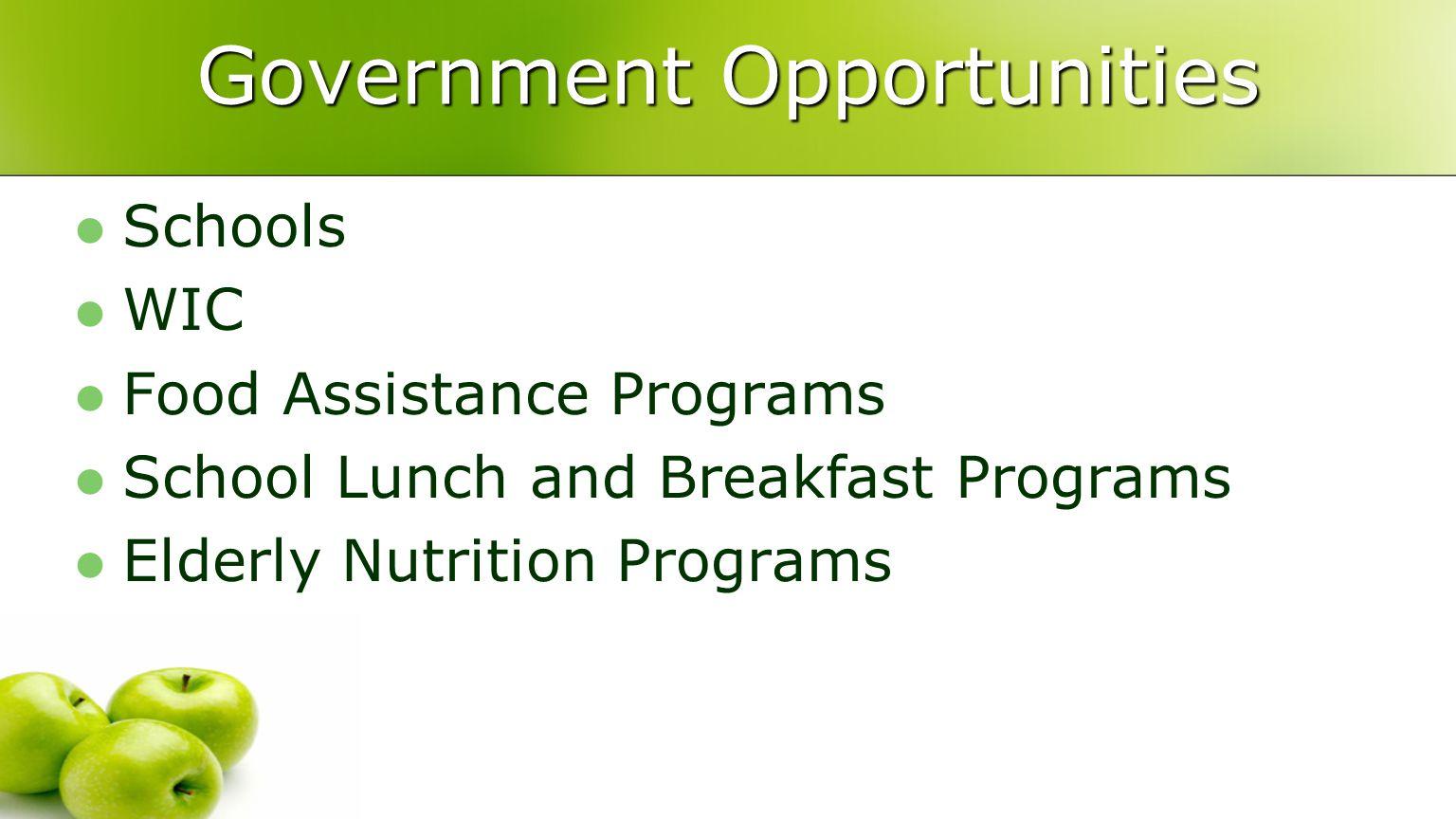 Government Opportunities Schools WIC Food Assistance Programs School Lunch and Breakfast Programs Elderly Nutrition Programs