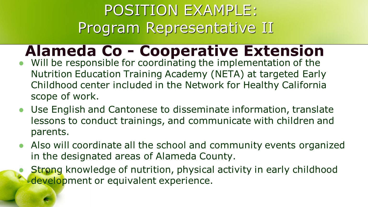 POSITION EXAMPLE: Program Representative II POSITION EXAMPLE: Program Representative II Alameda Co - Cooperative Extension Will be responsible for coordinating the implementation of the Nutrition Education Training Academy (NETA) at targeted Early Childhood center included in the Network for Healthy California scope of work.