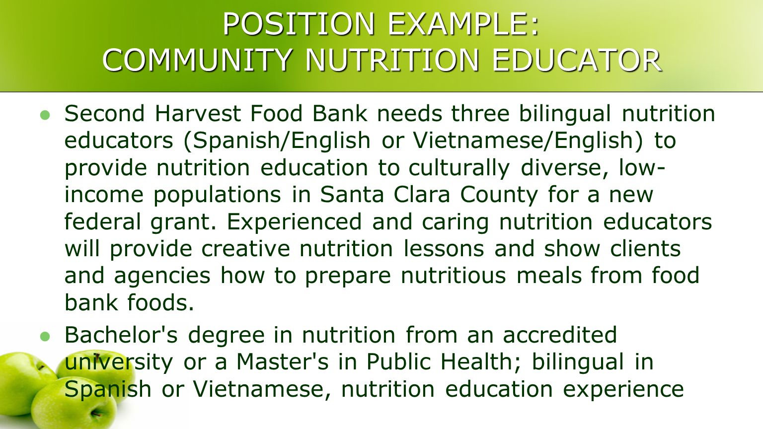 POSITION EXAMPLE: COMMUNITY NUTRITION EDUCATOR Second Harvest Food Bank needs three bilingual nutrition educators (Spanish/English or Vietnamese/English) to provide nutrition education to culturally diverse, low- income populations in Santa Clara County for a new federal grant.
