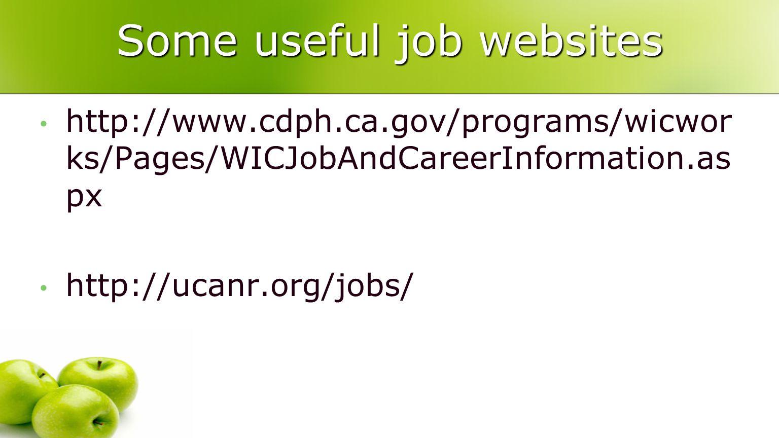 Some useful job websites http://www.cdph.ca.gov/programs/wicwor ks/Pages/WICJobAndCareerInformation.as px http://ucanr.org/jobs/