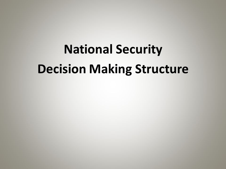 National Security Decision Making Structure