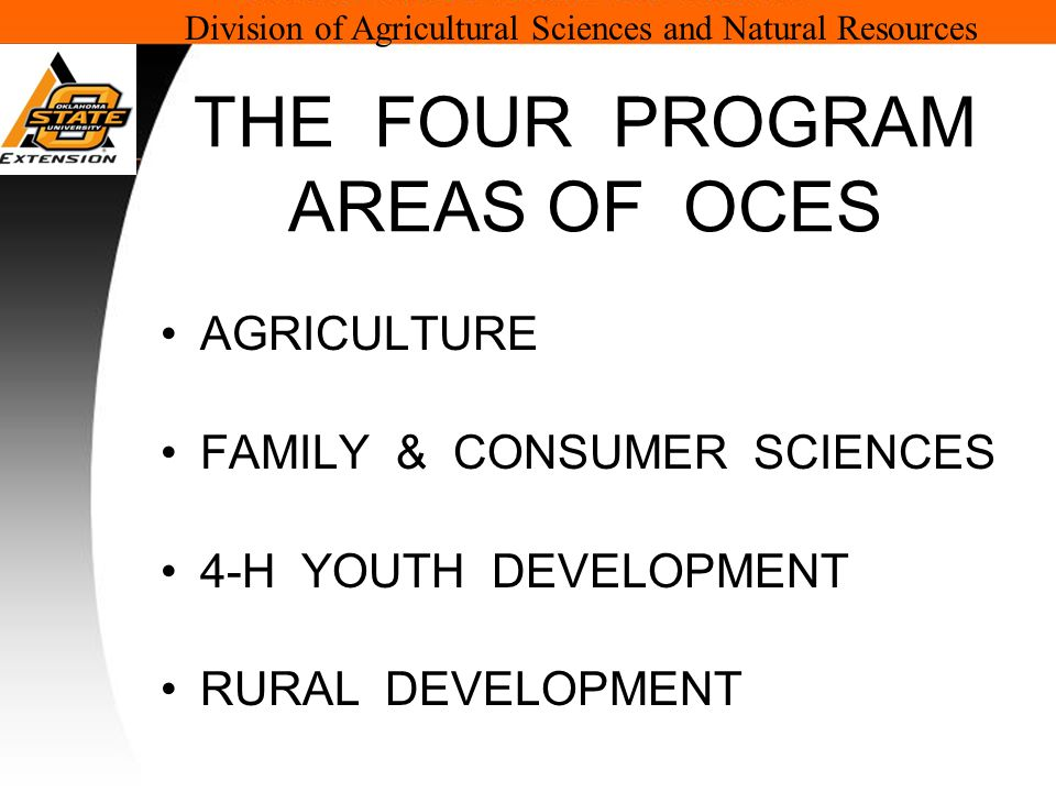 Division of Agricultural Sciences and Natural Resources THE FOUR PROGRAM AREAS OF OCES AGRICULTURE FAMILY & CONSUMER SCIENCES 4-H YOUTH DEVELOPMENT RURAL DEVELOPMENT