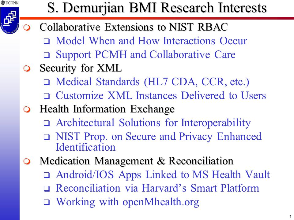 4 S. Demurjian BMI Research Interests  Collaborative Extensions to NIST RBAC  Model When and How Interactions Occur  Support PCMH and Collaborative