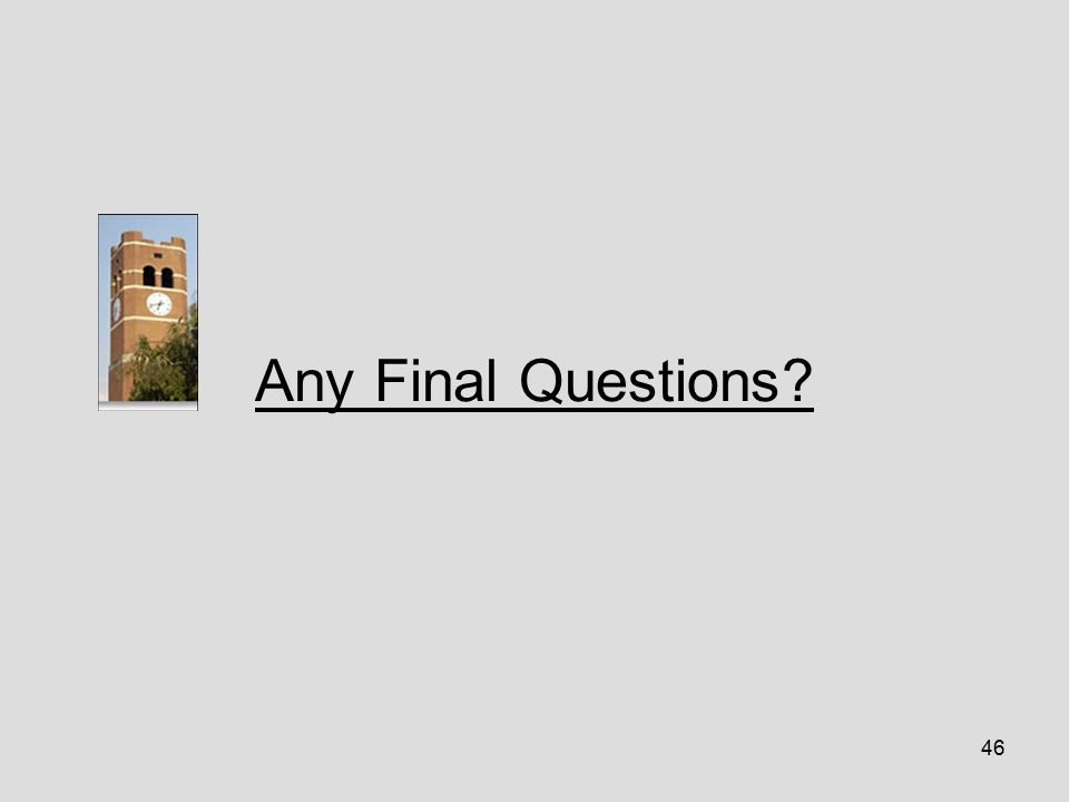 46 Any Final Questions