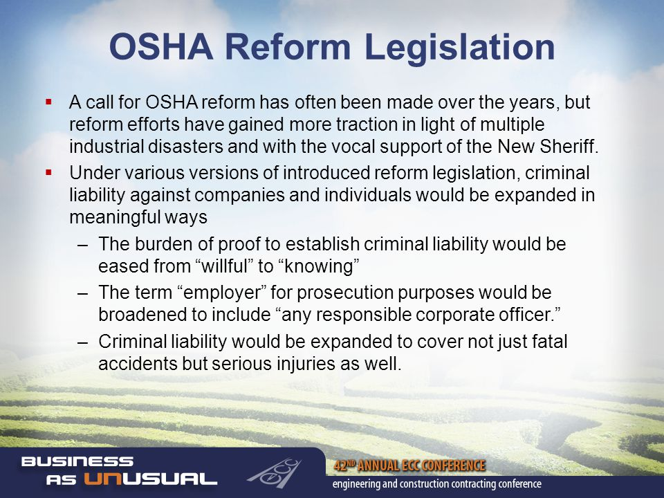 OSHA Reform Legislation  A call for OSHA reform has often been made over the years, but reform efforts have gained more traction in light of multiple industrial disasters and with the vocal support of the New Sheriff.