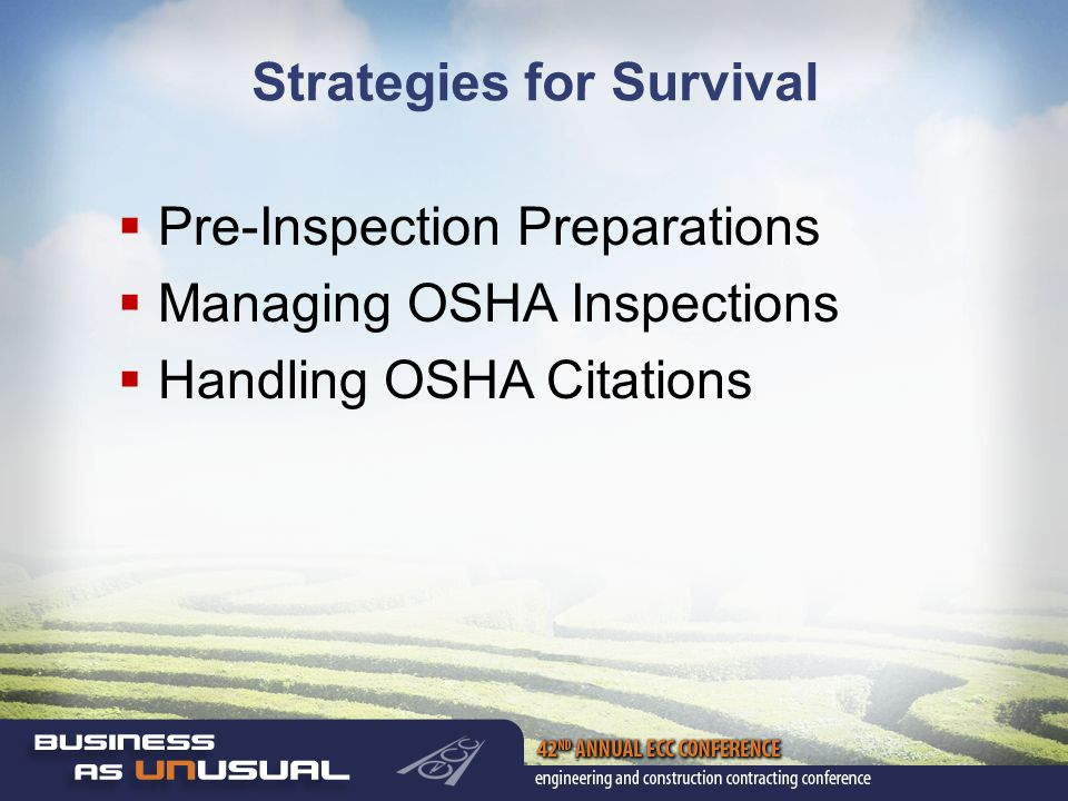 Strategies for Survival  Pre-Inspection Preparations  Managing OSHA Inspections  Handling OSHA Citations