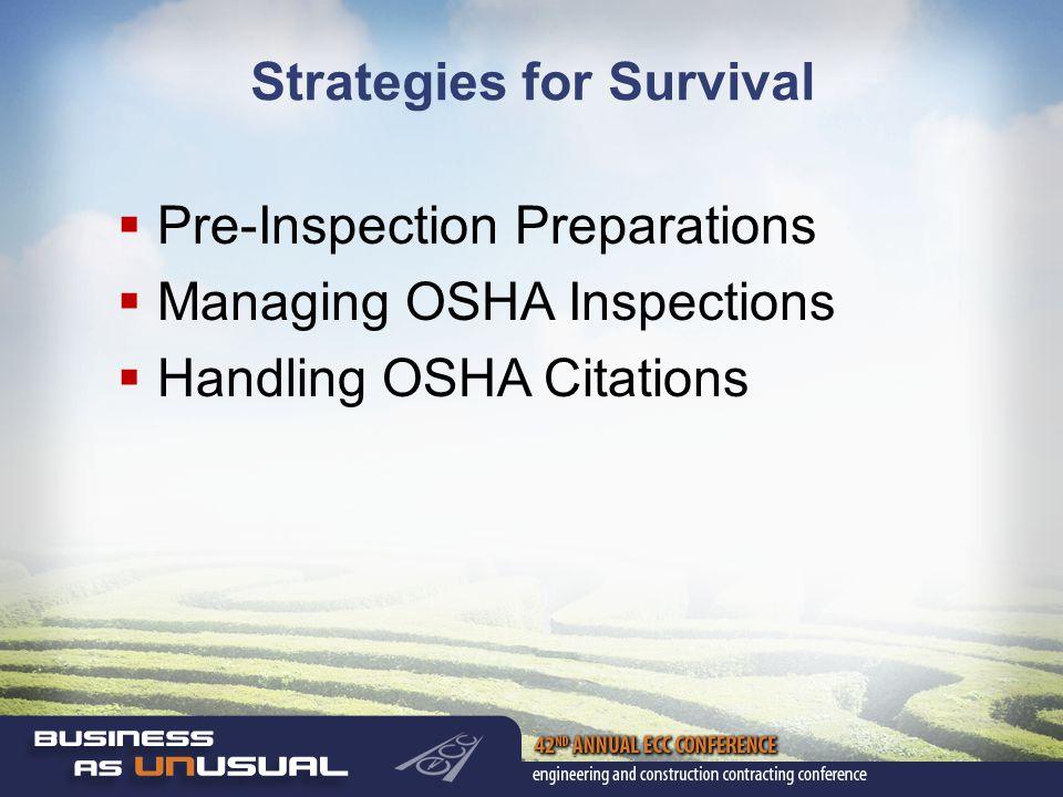 Strategies for Survival  Pre-Inspection Preparations  Managing OSHA Inspections  Handling OSHA Citations