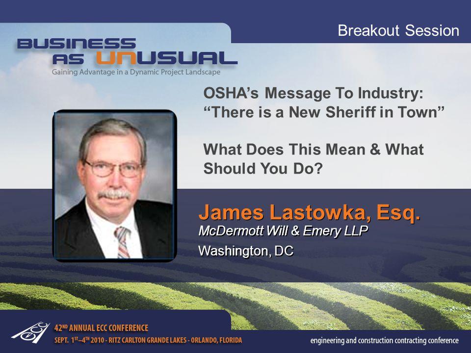 Breakout Session James Lastowka, Esq. McDermott Will & Emery LLP Washington, DC James Lastowka, Esq. McDermott Will & Emery LLP Washington, DC OSHA's