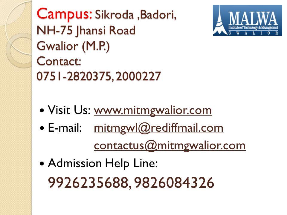 Campus : Sikroda,Badori, NH-75 Jhansi Road Gwalior (M.P.) Contact: 0751-2820375, 2000227 Visit Us: www.mitmgwalior.com E-mail: mitmgwl@rediffmail.com contactus@mitmgwalior.com Admission Help Line: 9926235688, 9826084326