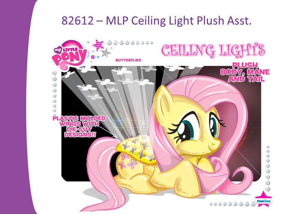 82612 – MLP Ceiling Light Plush Asst.
