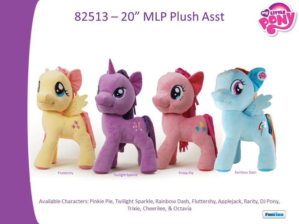 82513 – 20 MLP Plush Asst Twilight Sparkle FluttershyPinkie Pie Rainbow Dash Available Characters: Pinkie Pie, Twilight Sparkle, Rainbow Dash, Fluttershy, Applejack, Rarity, DJ Pony, Trixie, Cheerilee, & Octavia