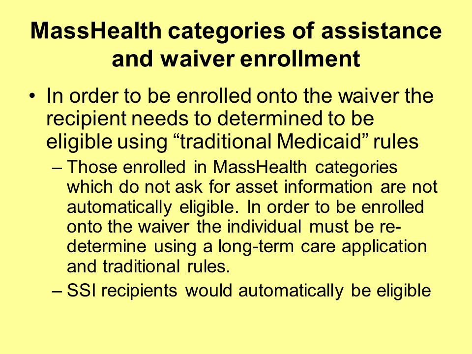 Eligibility for Waiver Individuals at an ICF-MR level of care Income (earned or unearned) at or below 300% of SSI FBR (approximately 200% of the federal poverty level) Individual assets at or below $2000