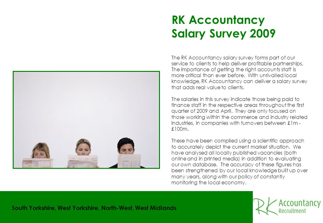 RK Accountancy Salary Survey 2009 South Yorkshire, West Yorkshire, North-West, West Midlands The RK Accountancy salary survey forms part of our servic