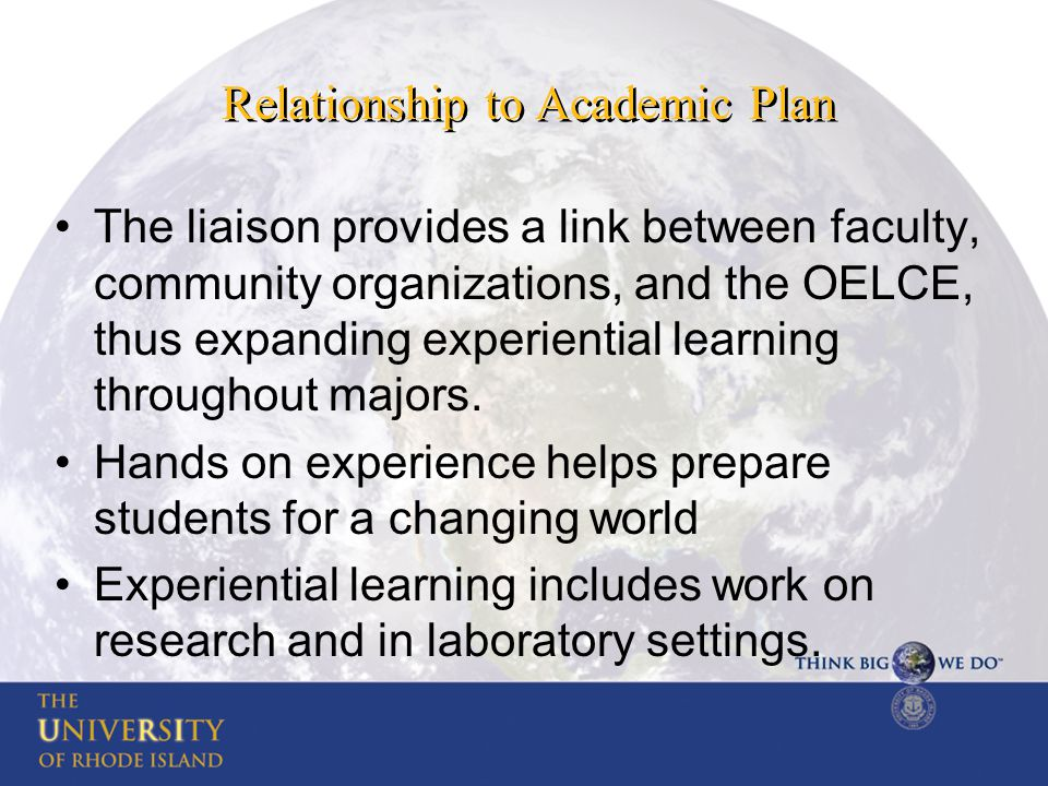 Relationship to Academic Plan The liaison provides a link between faculty, community organizations, and the OELCE, thus expanding experiential learning throughout majors.