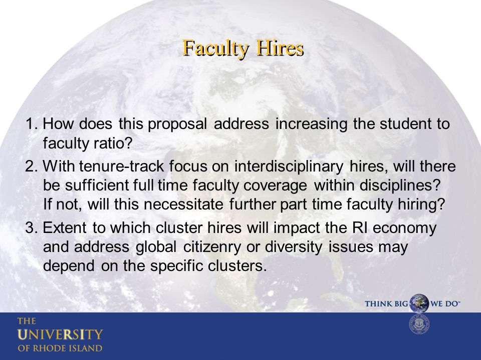 Faculty Hires 1. How does this proposal address increasing the student to faculty ratio.