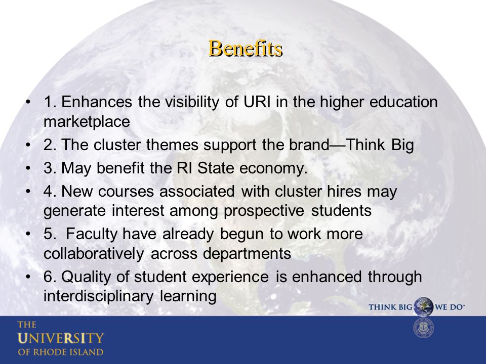 Benefits 1. Enhances the visibility of URI in the higher education marketplace 2.