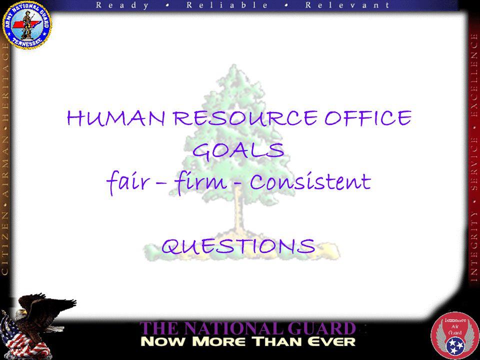 HUMAN RESOURCE OFFICE GOALS fair – firm - Consistent QUESTIONS