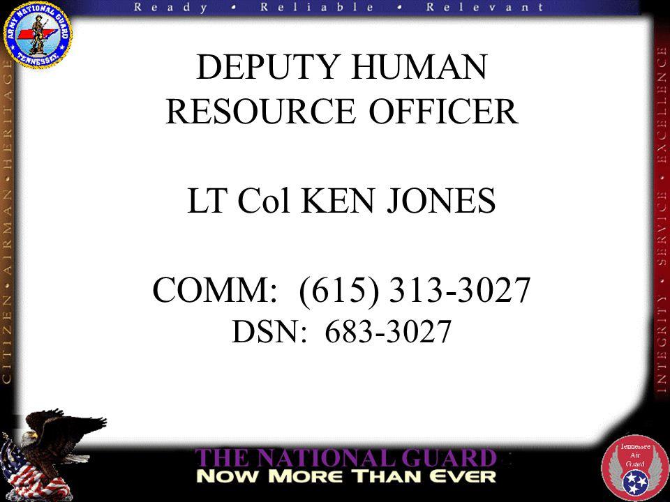 DEPUTY HUMAN RESOURCE OFFICER LT Col KEN JONES COMM: (615) 313-3027 DSN: 683-3027